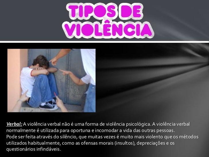 Verbal: A violência verbal não é uma forma de violência psicológica. A violência verbal normalmente é utilizada para oport...
