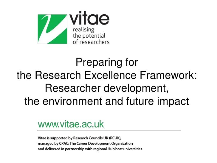Preparing forthe Research Excellence Framework:      Researcher development,  the environment and future impact