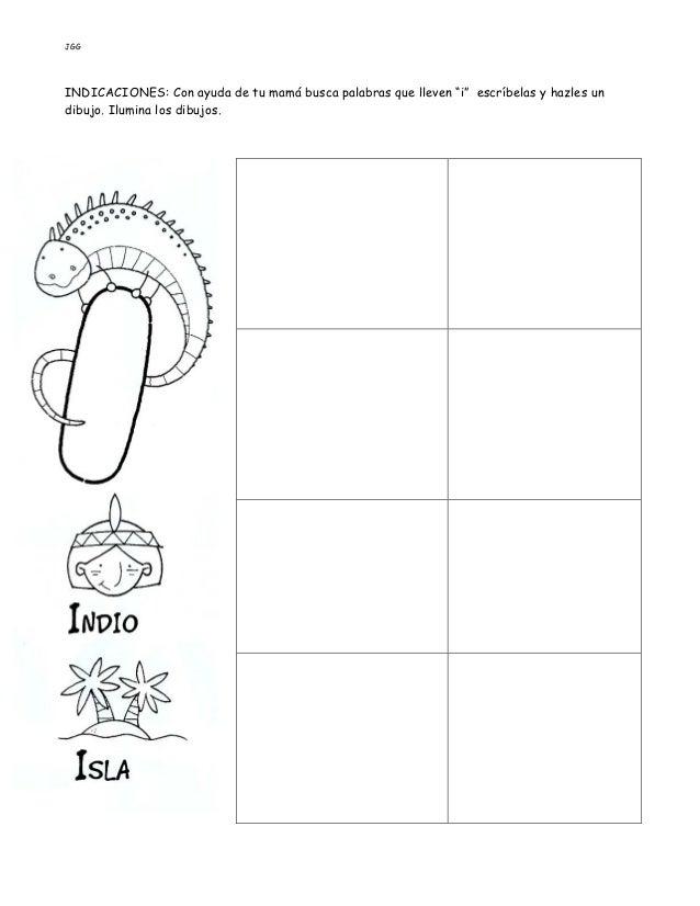 """JGG INDICACIONES: Con ayuda de tu mamá busca palabras que lleven """"i"""" escríbelas y hazles un dibujo. Ilumina los dibujos."""