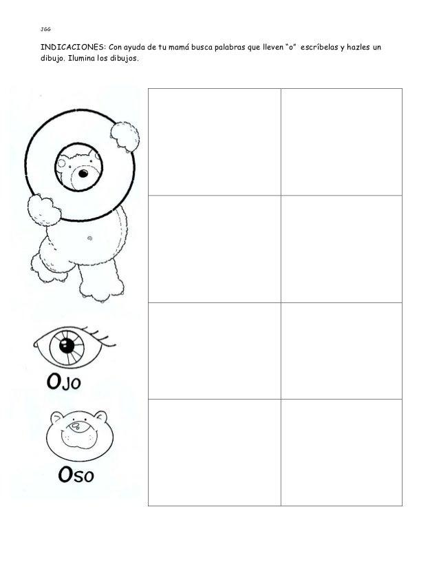 """JGG INDICACIONES: Con ayuda de tu mamá busca palabras que lleven """"o"""" escríbelas y hazles un dibujo. Ilumina los dibujos."""
