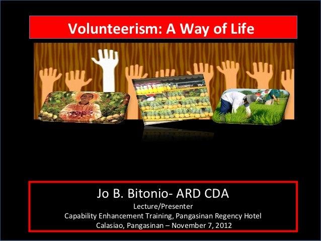 Volunteerism: A Way of Life Volunteerism: A Way of Life         Jo B. Bitonio- ARD CDA                      Lecture/Presen...