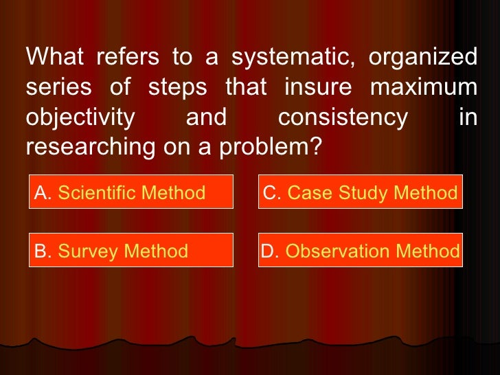 What refers to a systematic, organized series of steps that insure maximum objectivity and consistency in researching on a...