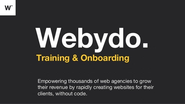 Webydo.Training & Onboarding Empowering thousands of web agencies to grow their revenue by rapidly creating websites for t...