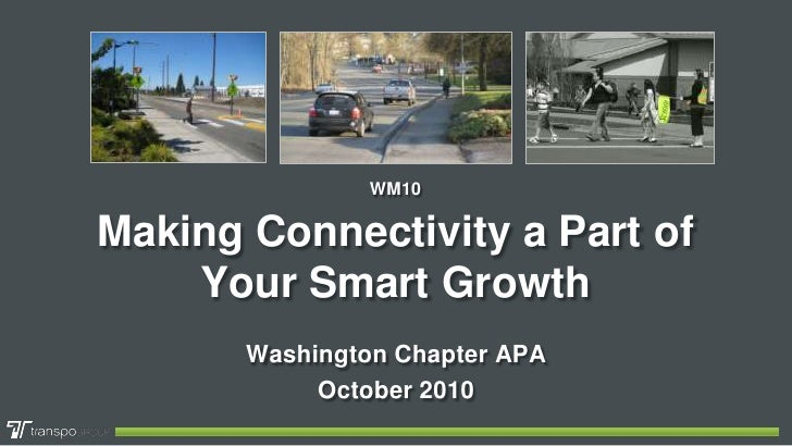 WM10<br />Making Connectivity a Part of Your Smart Growth<br />Washington Chapter APA<br />October 2010<br />