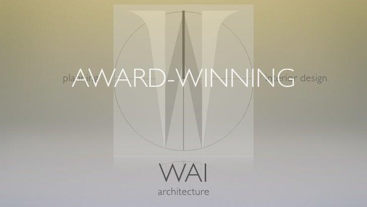 AWARD-WINNING planning                  interior design                WAI            architecture