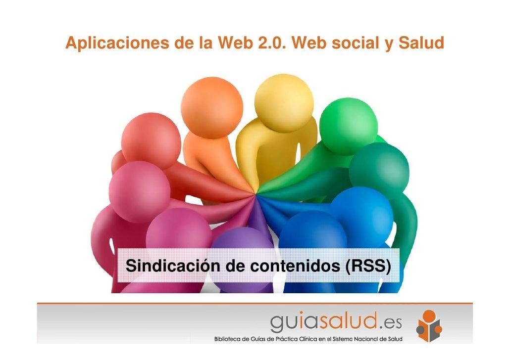 Aplicaciones de la Web 2.0. Web social y Salud            Sindicación de contenidos (RSS)