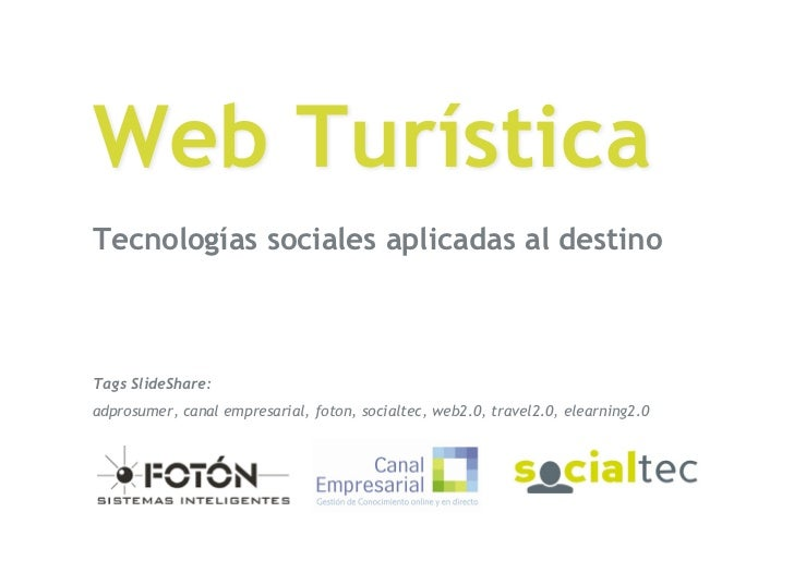 Web Turística Tecnologías sociales aplicadas al destino    Tags SlideShare: adprosumer, canal empresarial, foton, socialte...