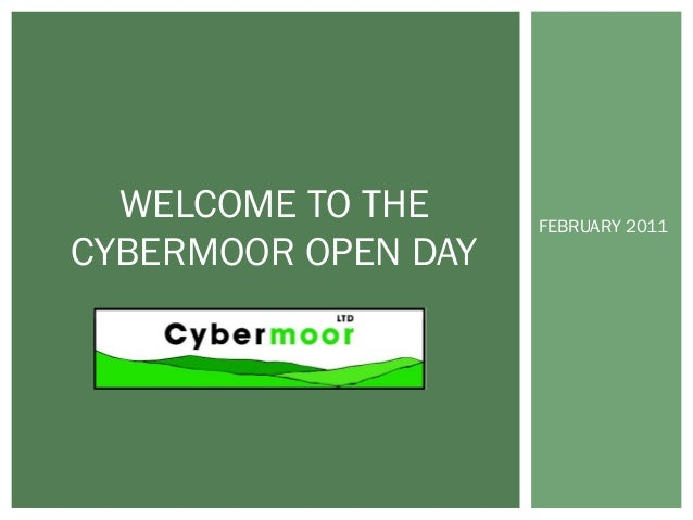 FEBRUARY 2011WELCOME TO THECYBERMOOR OPEN DAY