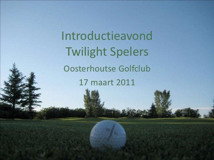 Introductieavond Twilight Spelers<br />Oosterhoutse Golfclub<br />17 maart 2011<br />
