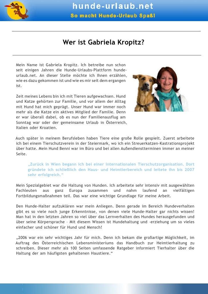 Wer ist Gabriela Kropitz?Mein Name ist Gabriela Kropitz. Ich betreibe nun schonseit einigen Jahren die Hunde-Urlaubs-Platt...