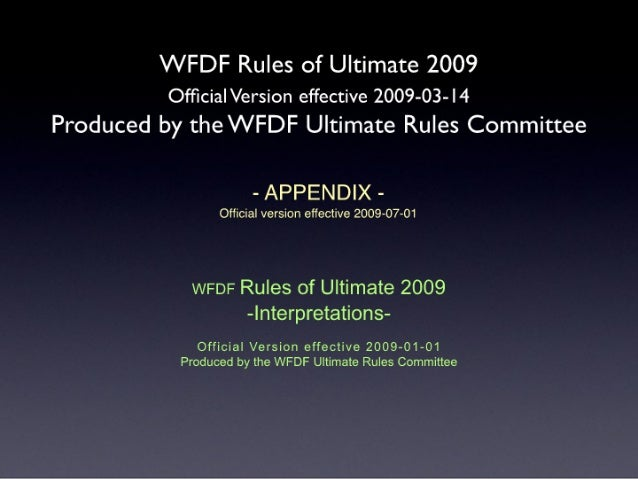 WFDF Rules of Ultimate 2009 Official Version effective 2009-03- I 4 Produced by the WFDF Ultimate Rules Committee  - APPEND...