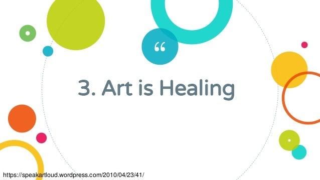 """"""" 3. Art is Healing https://speakartloud.wordpress.com/2010/04/23/41/"""