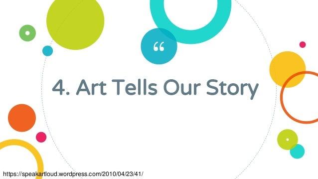 """ 4. Art Tells Our Story https://speakartloud.wordpress.com/2010/04/23/41/"