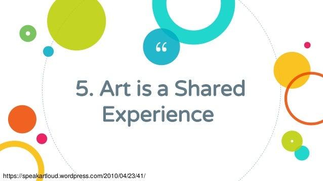 """"""" 5. Art is a Shared Experience https://speakartloud.wordpress.com/2010/04/23/41/"""