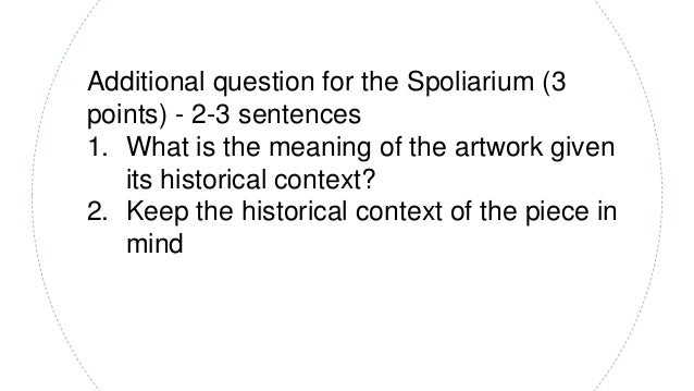 Additional question for the Spoliarium (3 points) - 2-3 sentences 1. What is the meaning of the artwork given its historic...