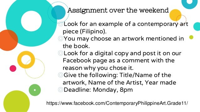 Assignment over the weekend ◎Look for an example of a contemporary art piece (Filipino). ◎You may choose an artwork mentio...