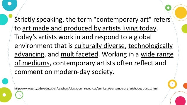 Contemporary art is the art of today, produced by artists who are living in the twenty-first century. Contemporary art pro...