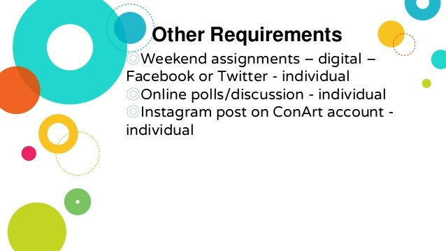 Other Requirements ◎Weekend assignments – digital – Facebook or Twitter - individual ◎Online polls/discussion - individual...