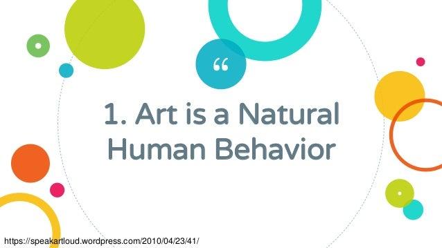 """1. Art is a Natural Human Behavior https://speakartloud.wordpress.com/2010/04/23/41/"