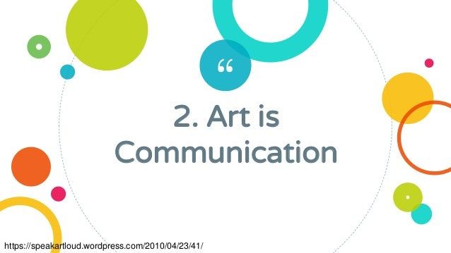"""2. Art is Communication https://speakartloud.wordpress.com/2010/04/23/41/"
