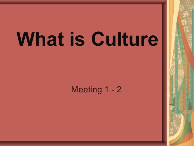 What is Culture Meeting 1 - 2