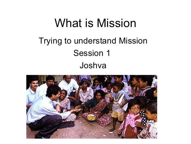 What is Mission Trying to understand Mission Session 1 Joshva
