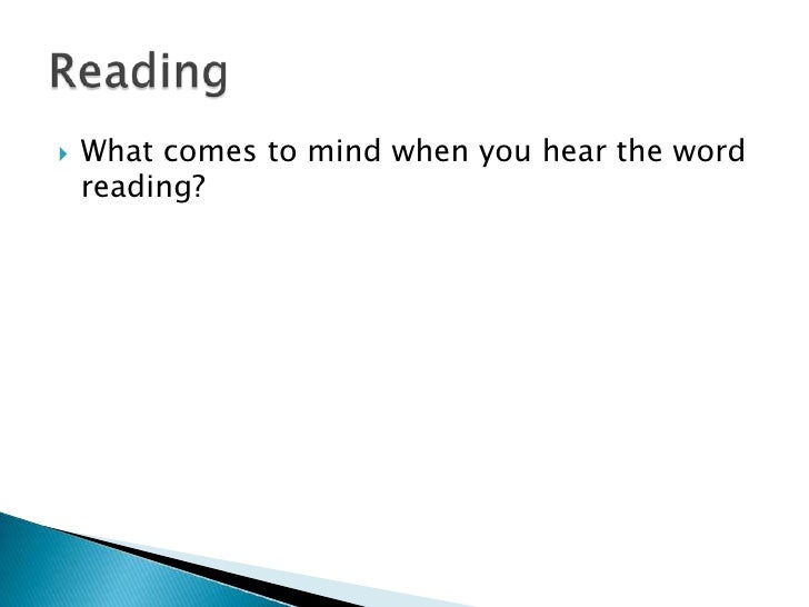 What comes to mind when you hear the word reading?<br />Reading<br />