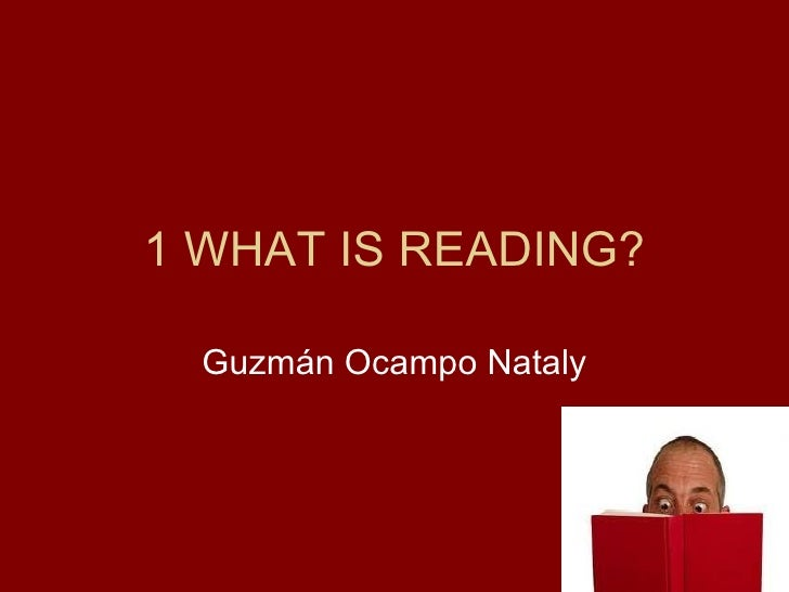 1 WHAT IS READING? Guzmán Ocampo Nataly