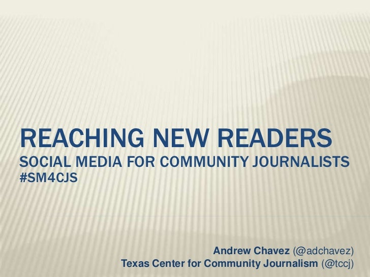 Reaching new readerssocial media for community journalists #sm4cjs<br />Andrew Chavez (@adchavez)Texas Center for Communit...