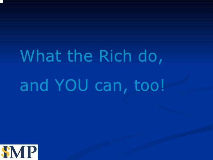 What the Rich do, and YOU can, too!