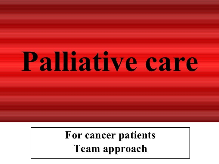 Palliative care For cancer patients Team approach
