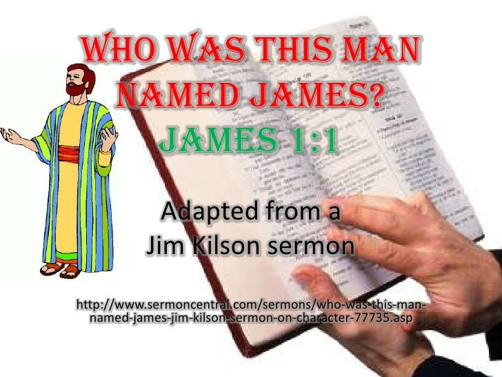 Who Was This Man Named James? James 1:1<br />Adapted from a <br />Jim Kilson sermon <br />http://www.sermoncentral.com/ser...