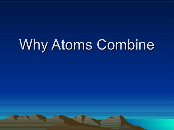 Why Atoms Combine