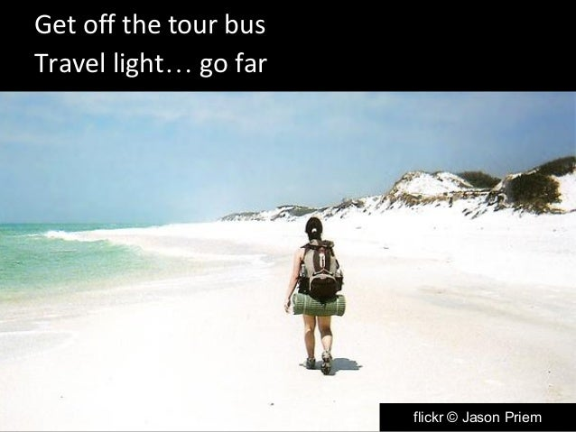 Get off the tour bus  Travel light… go far  flickr © Jason Priem