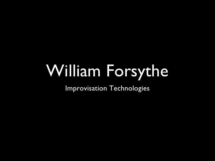 William Forsythe <ul><li>Improvisation Technologies </li></ul>