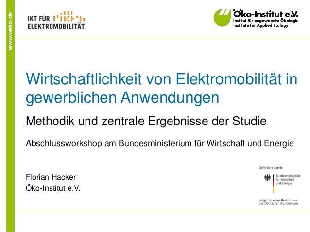 www.oeko.de Wirtschaftlichkeit von Elektromobilität in gewerblichen Anwendungen Methodik und zentrale Ergebnisse der Studi...