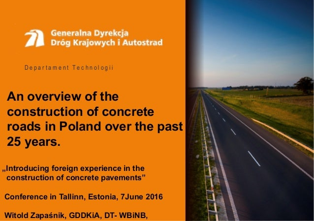 D e p a r t a m e n t T e c h n o l o g i i An overview of the construction of concrete roads in Poland over the past 25 y...