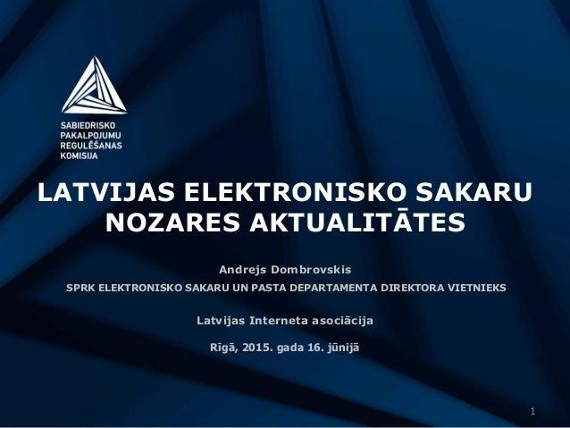 LATVIJAS ELEKTRONISKO SAKARU NOZARES AKTUALITĀTES Andrejs Dombrovskis SPRK ELEKTRONISKO SAKARU UN PASTA DEPARTAMENTA DIREK...