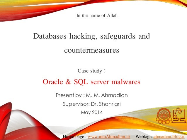 Present by : M. M. Ahmadian Supervisor: Dr. Shahriari May 2014 Databases hacking, safeguards and countermeasures Case stud...