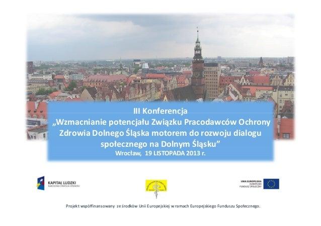 """III Konferencja """"Wzmacnianie potencjału Związku Pracodawców Ochrony Zdrowia Dolnego Śląska motorem do rozwoju dialogu społ..."""