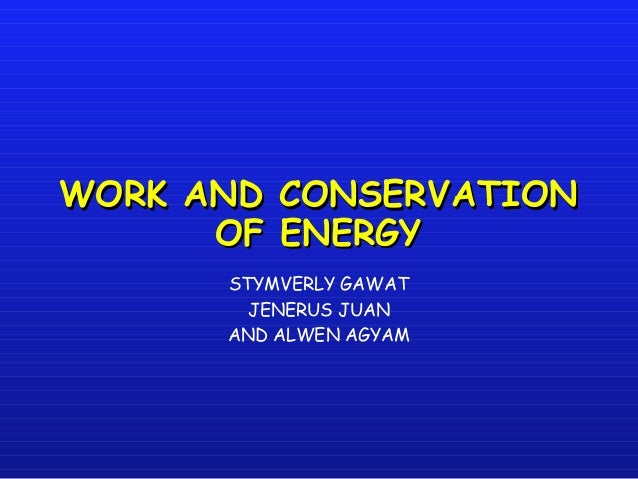 WORK AND CONSERVATIONWORK AND CONSERVATION OF ENERGYOF ENERGY STYMVERLY GAWAT JENERUS JUAN AND ALWEN AGYAM
