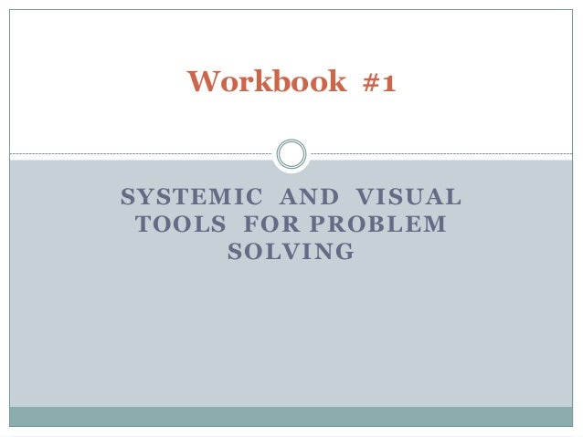 Workbook #1SYSTEMIC AND VISUAL TOOLS FOR PROBLEM      SOLVING