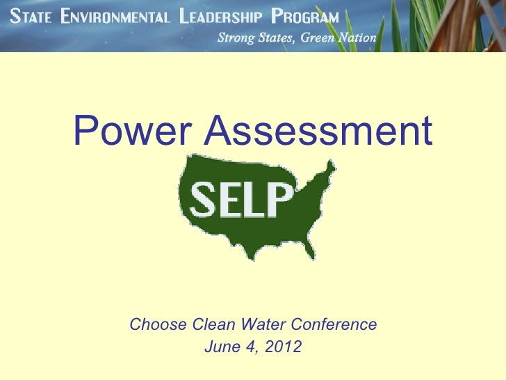 Power Assessment  Choose Clean Water Conference          June 4, 2012