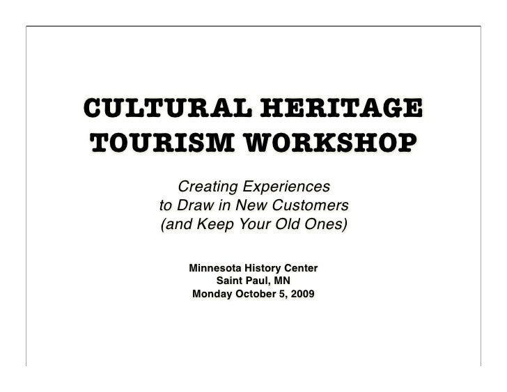 CULTURAL HERITAGE TOURISM WORKSHOP       Creating Experiences    to Draw in New Customers    (and Keep Your Old Ones)     ...