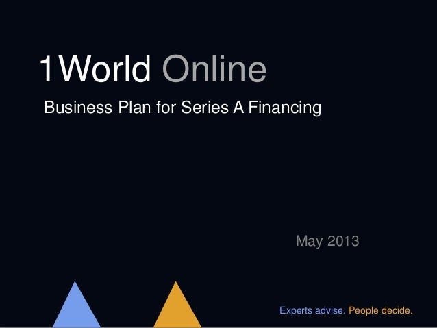 1World OnlineBusiness Plan for Series A FinancingMay 2013Experts advise. People decide.