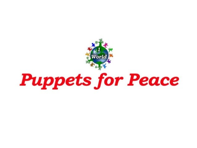 1 World Puppets for Peace A model for the transformation of at-risk youths and their communities.