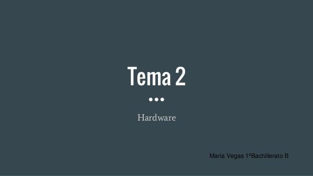 Tema 2 Hardware María Vegas 1ºBachillerato B