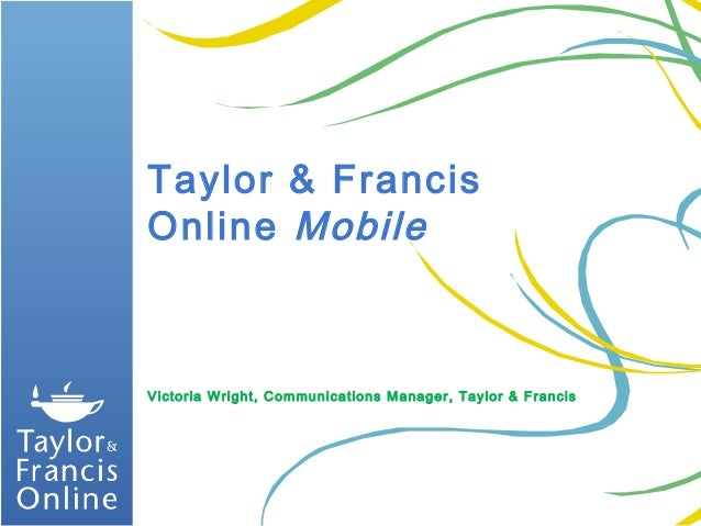 Taylor & FrancisOnline MobileVictoria Wright, Communications Manager, Taylor & Francis