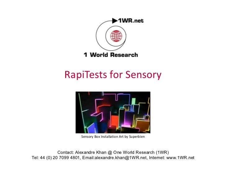 RapiTests for Sensory Contact: Alexandre Khan @ One World Research (1WR) Tel: 44 (0) 20 7099 4801, Email:alexandre.khan@1W...