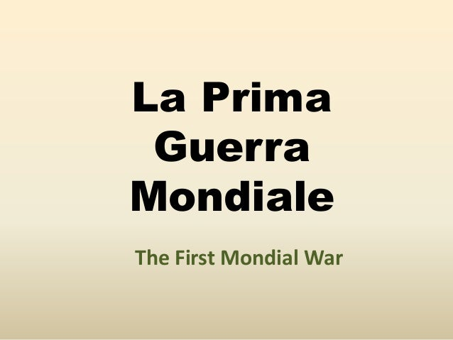 La Prima Guerra Mondiale The First Mondial War